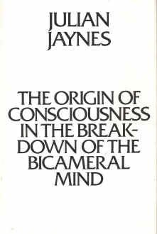 The Origins of Consciousness in the Breakdown of the Bicameral Mind