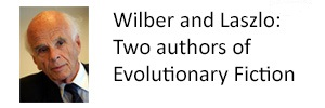 Wilber and Laszlo: Two Authors of Evolutionary Fiction