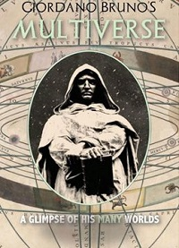 Giordano Bruno's Multiverse, A Glimpse of His Many Worlds, David Lane