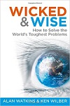 Atkins & Wilber, Wicked & Wise: How to Solve the World's Toughest Problems